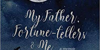 Making Sense of a Troubled Life in My Father, Fortune-Tellers & Me by Eufemia Fantetti
