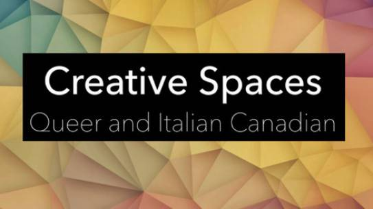Creative Spaces: Queer and Italian-Canadian
